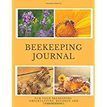 Beekeeping Journal: Journal For Your Beekeeping Observations, Records and Inspections
