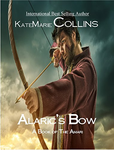 Alaric's Bow: A Book of the Amari by [Collins, KateMarie]