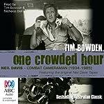 One Crowded Hour: Combat Cameraman, Neil Davis | Tim Bowden
