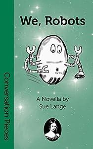 We, Robots (Conversation Pieces Book 16)