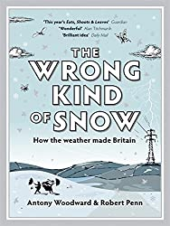 The Wrong Kind of Snow: How the Weather Made Britain by Robert Penn (2008-10-03)