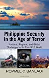 Philippine Security in the Age of Terror: National, Regional, and Global Challenges in the Post-9/11 World