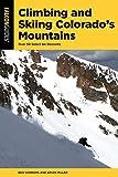 Climbing and Skiing Colorado s Mountains: Over 50 Select Ski Descents