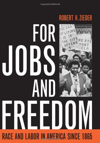 For Jobs and Freedom: Race and Labor in America since 1865 (Civil Rights and the Struggle for Black Equality in the Twen