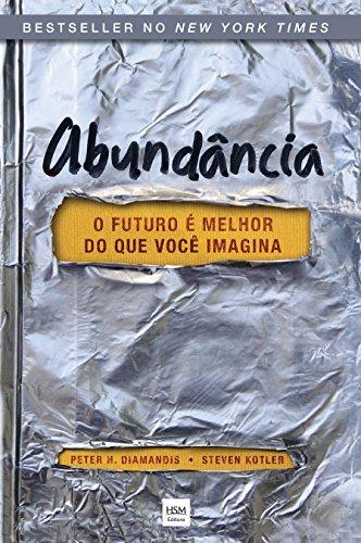 Abundância: O futuro é melhor do que você imagina (Portuguese Edition)