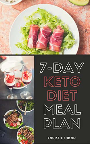 7-Day Ketogenic Diet Meal Plan: Delicious and Easy Keto Recipes To Burn Fat and Gain Energy by [Hendon, Louise, Hendon, Jeremy]