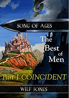 Coincident - The Best of Men part 1 (Song of Ages) by [Jones, Wilf]