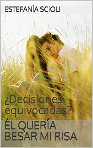 Él quería besar mi risa: ¿Decisiones equivocadas? (Quería besar su risa nº 2) (Spanish Edition)
