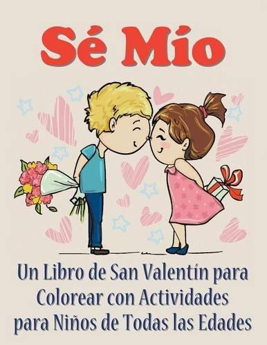 Se Mio: Un libro de San Valentin para colorear con actividades para niños de todas las edades (Spanish Edition) [Mojo Enterprises] (Tapa Blanda)