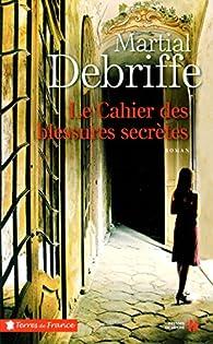 Le cahier des blessures secrètes par Martial Debriffe
