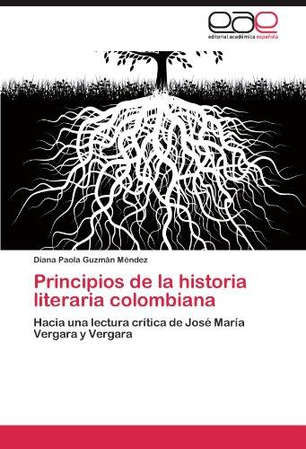 Principios de la historia literaria colombiana: Hacia una lectura crítica de José María Vergara y Vergara (Spanish Edition)