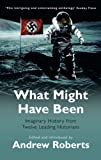 What Might Have Been?: Leading Historians on Twelve  What Ifs  of History: Imaginary History from Twelve Leading Historians (Phoenix Paperback Series) by Roberts, Introduced and Edited by Andrew (2005) Paperback