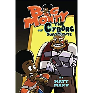 Big Monty and the Cyborg Substitute (The Big Monty Series)