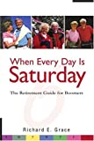 When Every Day Is Saturday, Richard E. Grace, 0595242928