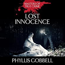 Lost Innocence: The Murder of a Girl Scout Audiobook by Phyllis Gobbell Narrated by Tara Ochs