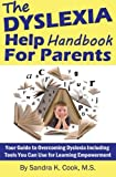 The Dyslexia Help Handbook for Parents: Your Guide to Overcoming Dyslexia Including Tools You Can Use for Learning Empowerment (Learning Abled Kids' ... for Enhanced Educational Outcomes) (Volume 2)