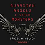 Guardian Angels and Other Monsters | Daniel H. Wilson