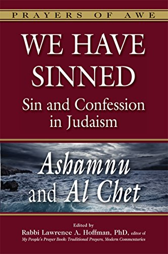 We Have Sinned: Sin and Confession in Judaism―<em>Ashamnu</em> and <em>Al Chet</em> (Prayers of Awe)