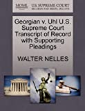 Georgian V. Uhl U. S. Supreme Court Transcript of Record with Supporting Pleadings, Walter Nelles, 1270134981