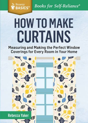 (How to Make Curtains: Measuring and Making the Perfect Window Coverings for Every Room in Your Home. A Storey BASICS® Title)