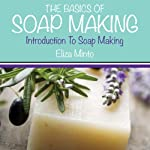 The Basics of Soap Making: Introduction to Soap Making | Eliza Minto