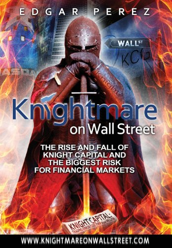 Knightmare On Wall Street  The Rise And Fall Of Knight Capital And The Biggest Risk For Financial Markets