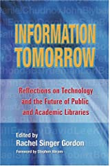 Information Tomorrow; Reflections on Technology and the Future of Public and Academic Libraries