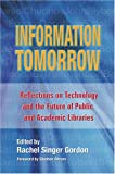 Information Tomorrow : Reflections on Technology and the Future of Public and Academic Libraries, Rachel Singer Gordon, 1573873039
