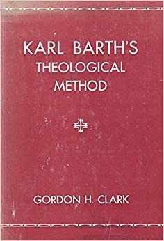 Image result for gordon clark karl barth's theological method