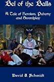 img - for Bel of the Balls: A Tale of Heroism, Puberty, and Swordplay book / textbook / text book
