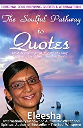 The Soulful Pathway To Quotes: Soulfully Inspiring and Uplifting You Daily by Utilizing the Power of Positive Quotes (The Soulful Pathway Series Book 4)