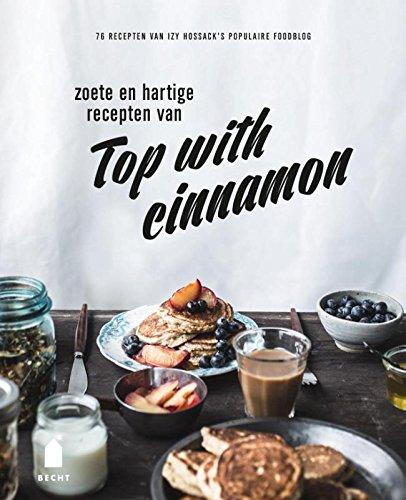 Top with cinnamon: 76 recepten van Izy Hossacks populaire foodblog: Amazon.es: Izy Hossack, Roselle De Jong: Libros en idiomas extranjeros