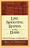 img - for Like Shooting Rapids in the Dark: Selected Writings on Education by Wireman Billy O. (2002-04-01) Hardcover book / textbook / text book