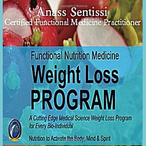 Functional Nutrition Medicine Weightloss Program.: THE CUTTING EDGE SCIENCE FOR LOSING WEIGHT NUTRITION THAT ACTIVATES THE BODY, MIND & SPIRIT