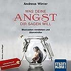 Was deine Angst dir sagen will: Blockaden verstehen und überwinden Hörbuch von Andreas Winter Gesprochen von: Andreas Winter