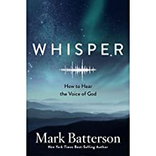 Whisper: How to Hear the Voice of God Audiobook by Mark Batterson Narrated by Mark Batterson