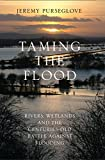 Taming the Flood: Rivers, Wetlands and the Centuries-Old Battle Against Flooding