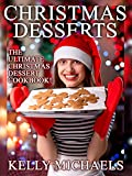 Christmas Recipes: Christmas Desserts: The Ultimate Christmas Dessert Cookbook! (Cookies, Cakes, Pastry, Candy, and More!) (Special Christmas Recipes)