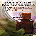 Essential Oils Box Set 4: Body Butters for Beginners & Top Essential Oil Recipes: Natural Remedies Audiobook by Lindsey P Narrated by Millian Quinteros