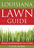 Louisiana Lawn Guide: Attaining and Maintaining the Lawn You Want (Guide to Midwest and Southern Lawns)