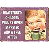 "Reproduction of Old Vintage ""Unattended Children Will Be Given Espresso and a Free Kitten!"" Sign Reproduced on 5 Inch X 7 Inch Metal W/free Mounting Magnet"
