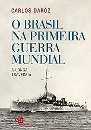 O Brasil na Primeira Guerra Mundial: A longa travessia