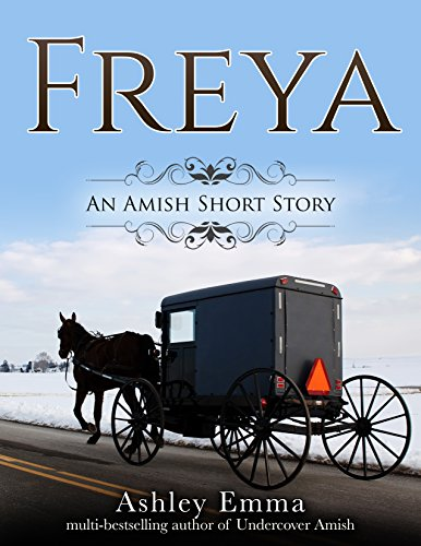 Freya: an Amish Christmas Short Story of Hope and Forgiveness (The Freya Series Book 1) by [Emma, Ashley]
