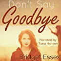 Don't Say Goodbye Audiobook by Bridget Essex Narrated by Tiana Hanson