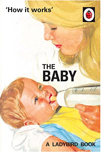 - How it Works: The Baby (Ladybird for Grown-Ups)