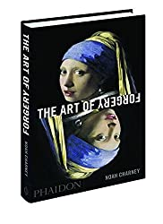 The Art of Forgery: The Minds, Motives and Methods of the Master Forgers by Noah Charney (2015-05-12)