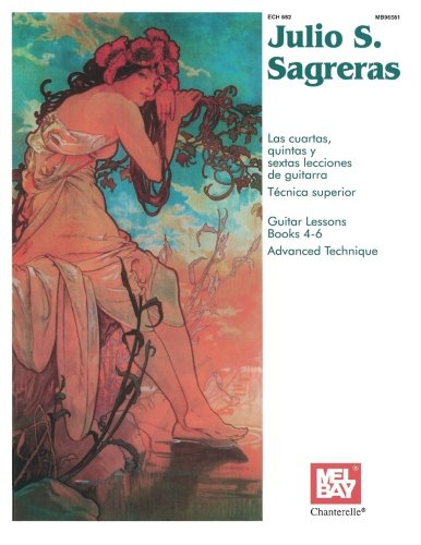 Mel Bay Julio S. Sagreras Guitar Lessons, Books 4-6 and Advanced Technique (Spanish, English, French and German Edition)