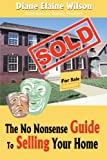 The No Nonsense Guide to Selling Your Home, Diane Wilson, 0595196217