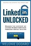 LinkedIn Unlocked: Unlock the Mystery of LinkedIn To Drive More Sales Through So