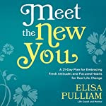 Meet the New You: A 21-Day Plan for Embracing Fresh Attitudes and Focused Habits for Real Life Change | Elisa Pulliam